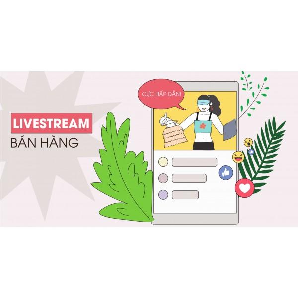 Livestream bán hàng hiệu quả cần có những cách gì?